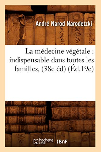 9782012562332: La médecine végétale : indispensable dans toutes les familles, (38e éd) (Éd.19e)