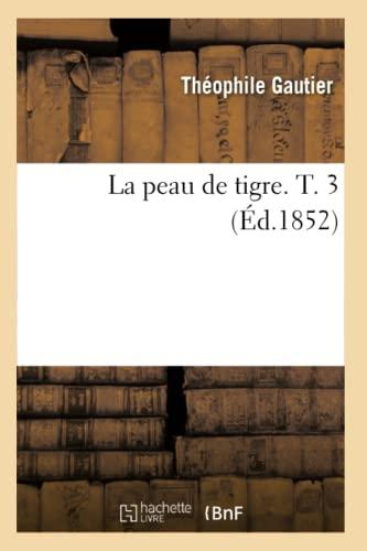 La Peau de Tigre. T. 3 (Ed.1852): Theophile Gautier
