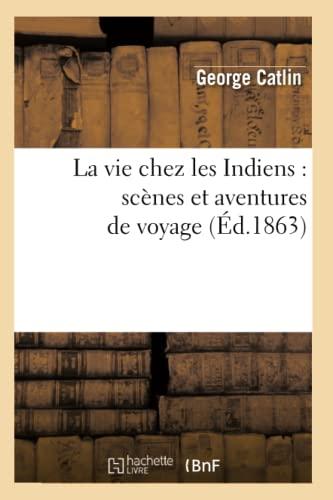 9782012564664: La vie chez les Indiens : sc�nes et aventures de voyage (�d.1863)