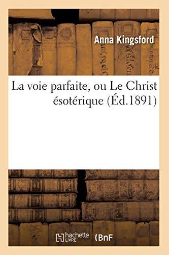 9782012565128: La Voie Parfaite, Ou Le Christ Esoterique (Ed.1891) (French Edition)