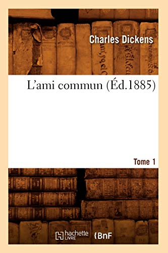 L'ami commun. Tome 1 (Éd.1885): Charles Dickens