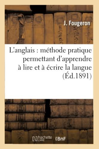 LAnglais: Methode Pratique Permettant DApprendre a Lire Et a Ecrire La Langue (Ed.1891): Fougeron J...