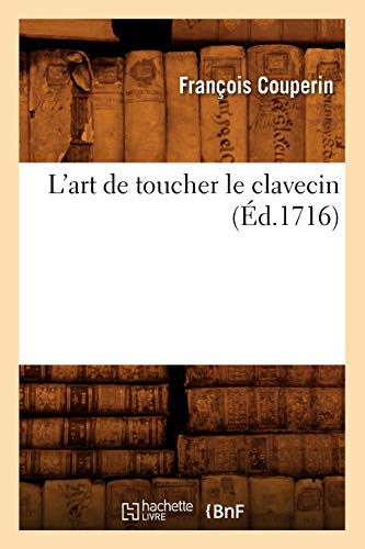 9782012566507: L'Art de Toucher Le Clavecin (Ed.1716) (Arts) (French Edition)
