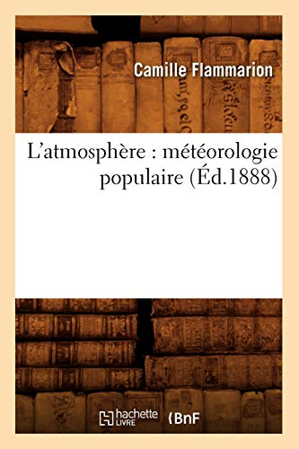 9782012566873: L'Atmosphere: Meteorologie Populaire (Ed.1888) (Sciences) (French Edition)
