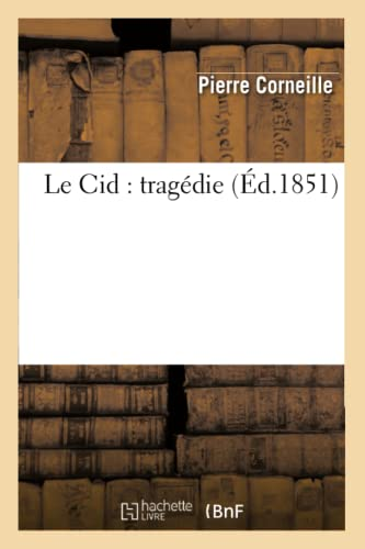 9782012567597: Le Cid: Tragedie (Ed.1851) (Litterature) (French Edition)