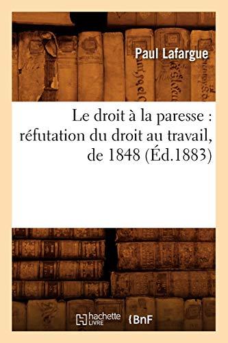 Le Droit a la Paresse: Refutation Du Droit Au Travail, de 1848 (Sciences Sociales) (French Edition)...