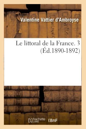 Le Littoral de La France. 3 (Ed.1890-1892): Vattier D. Ambroyse V.