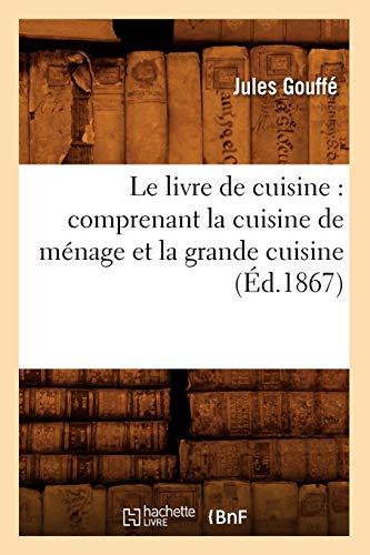 Le Livre de Cuisine: Comprenant La Cuisine: Jules Gouffe