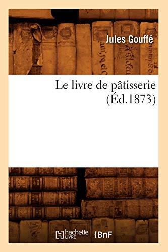 9782012569126: Le Livre de Patisserie (Ed.1873) (Savoirs Et Traditions) (French Edition)