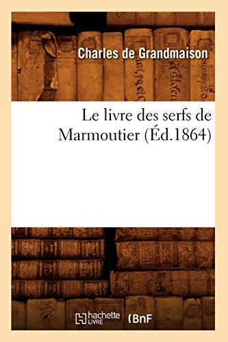 Le Livre Des Serfs de Marmoutier (Ed.1864): Charles De Grandmaison