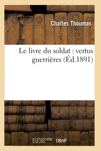 Le Livre Du Soldat: Vertus Guerrieres (Ed.1891): Thoumas C.