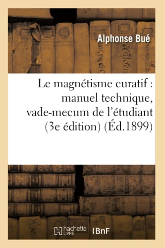 9782012569461: Le Magnetisme Curatif: Manuel Technique, Vade-Mecum de L'Etudiant (3e Edition) (Ed.1899) (French Edition)
