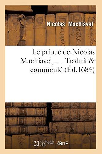Le Prince de Nicolas Machiavel, Traduit &: Machiavel N.
