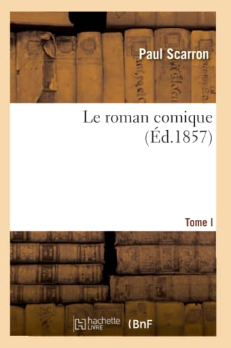 Le Roman Comique. Tome I (Litterature) (French Edition): Scarron, Paul
