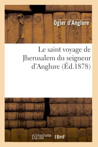 Le Saint Voyage de Jherusalem Du Seigneur DAnglure (Ed.1878): D. Anglure O.