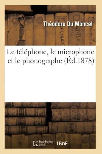9782012571631: Le téléphone, le microphone et le phonographe (Éd.1878)