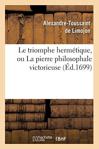 Le Triomphe Hermetique, Ou La Pierre Philosophale: Limojon (De), Alexandre-Toussaint