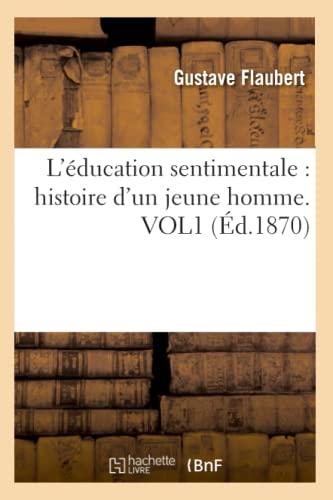 9782012572652: L'Education Sentimentale: Histoire D'Un Jeune Homme. Vol1 (Ed.1870) (Litterature) (French Edition)
