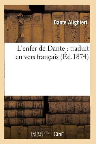 L'Enfer de Dante: Traduit En Vers Francais (Ed.1874) (Litterature) (French Edition): Dante ...
