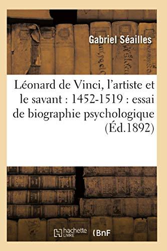 Leonard de Vinci, LArtiste Et Le Savant: 1452-1519: Essai de Biographie Psychologique (Ed.1892): ...