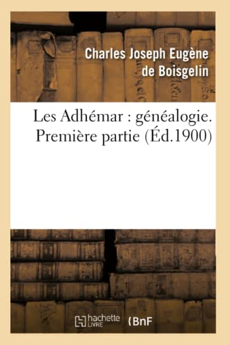 9782012573123: Les Adhemar: Genealogie. Premiere Partie (Ed.1900) (French Edition)