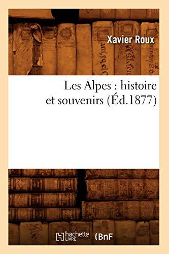 9782012573161: Les Alpes: Histoire Et Souvenirs (Ed.1877) (French Edition)