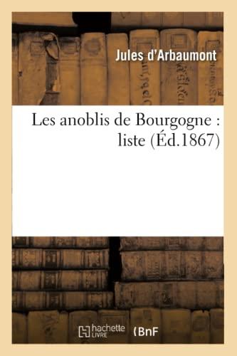 Les Anoblis de Bourgogne: Liste (Ed.1867): D. Arbaumont J.