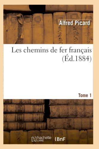 Les Chemins de Fer Francais. Tome 1 (Ed.1884): Alfred Picard