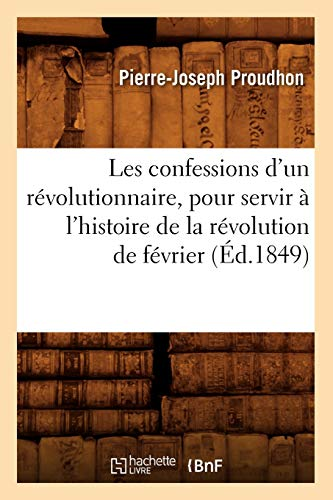 Les Confessions DUn Revolutionnaire, Pour Servir A LHistoire de La Revolution de Fevrier: ...