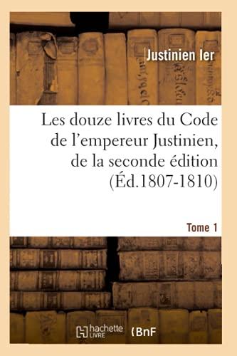 9782012575189: Les Douze Livres Du Code de L'Empereur Justinien, de La Seconde Edition. Tome 1 (Ed.1807-1810) (Sciences Sociales) (French Edition)