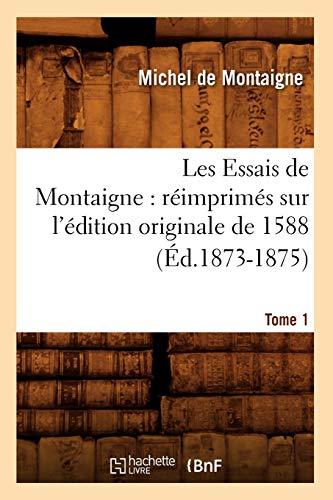 9782012575417: Les Essais de Montaigne: Reimprimes Sur L'Edition Originale de 1588. Tome 1 (Litterature) (French Edition)