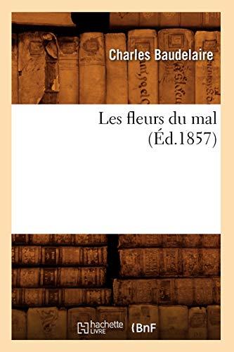 Les Fleurs Du Mal Ed 1857 (French