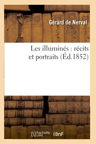 Les Illumines: Recits Et Portraits (Ed.1852): Gerard De Nerval