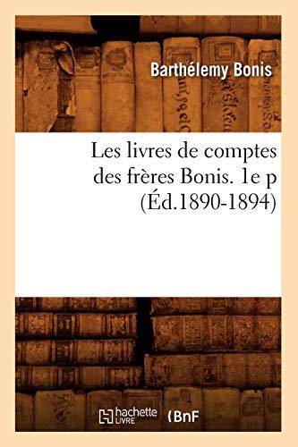Les Livres de Comptes Des Freres Bonis. 1e P (Ed.1890-1894): Bonis B.