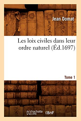 Les Loix Civiles Dans Leur Ordre Naturel. Tome 1 (Ed.1697): Jean Domat
