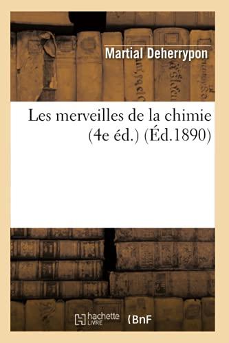 Les Merveilles de La Chimie (4e Ed.): Martial Deherrypon