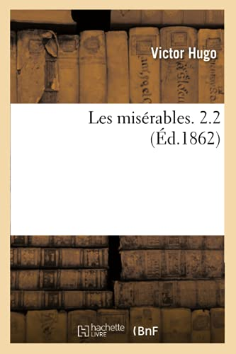 Les Miserables. 2.2 (Ed.1862) (Litterature) (French Edition): Victor Hugo