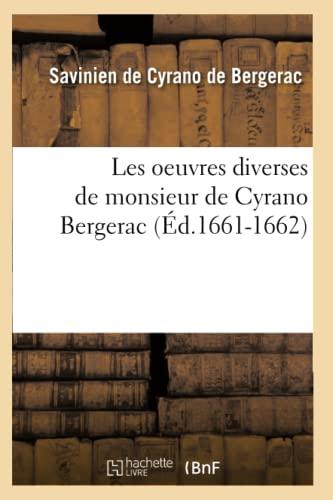 Les Oeuvres Diverses de Monsieur de Cyrano Bergerac: Savinien Cyrano De Bergerac