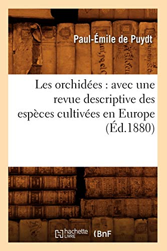 Les orchidées : avec une revue descriptive des espèces cultivées en Europe (Éd.1880) - Paul-Émile de Puydt