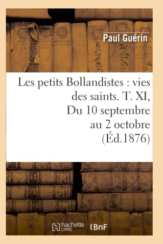 9782012579170: Les petits Bollandistes : vies des saints. T. XI, Du 10 septembre au 2 octobre (Éd.1876)