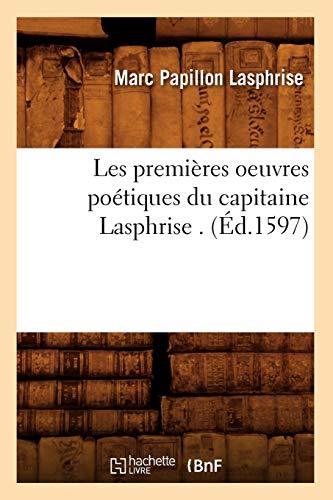 9782012579453: Les Premieres Oeuvres Poetiques Du Capitaine Lasphrise . (Litterature) (French Edition)
