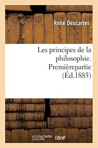 Les Principes de La Philosophie. Premierepartie (Ed.1885): Rene Descartes