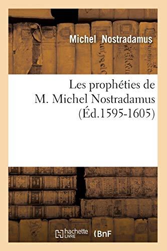 Les Propheties de M. Michel Nostradamus (Ed.1595-1605): Nostradamus, Michel