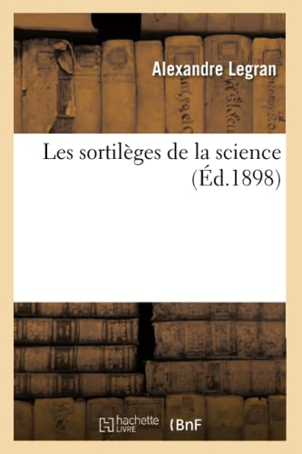 Les Sortileges de La Science (Ed.1898): Legran a.