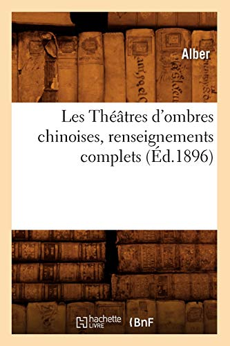 9782012580756: Les Theatres D'Ombres Chinoises, Renseignements Complets (Ed.1896) (Arts) (French Edition)