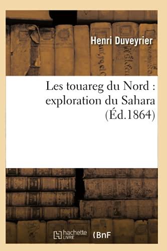 9782012580787: Les Touareg Du Nord: Exploration Du Sahara (Ed.1864) (Sciences Sociales) (French Edition)