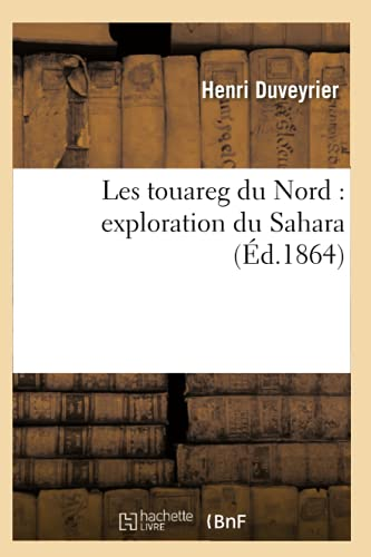 9782012580787: Les Touareg Du Nord: Exploration Du Sahara (Ed.1864) (Sciences Sociales) (French Edition)