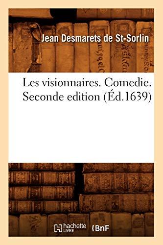 Les Visionnaires . Comedie. Seconde Edition: Jean Desmarets De Saint-Sorlin