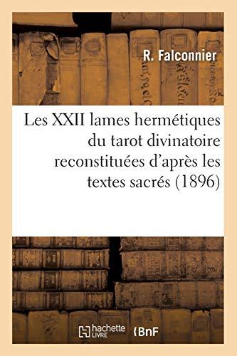 9782012581340: Les XXII Lames Hermetiques Du Tarot Divinatoire Reconstituees D'Apres Les Textes Sacres (Philosophie) (French Edition)