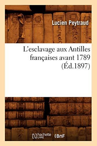 9782012581364: L'esclavage aux Antilles françaises avant 1789 (Éd.1897)